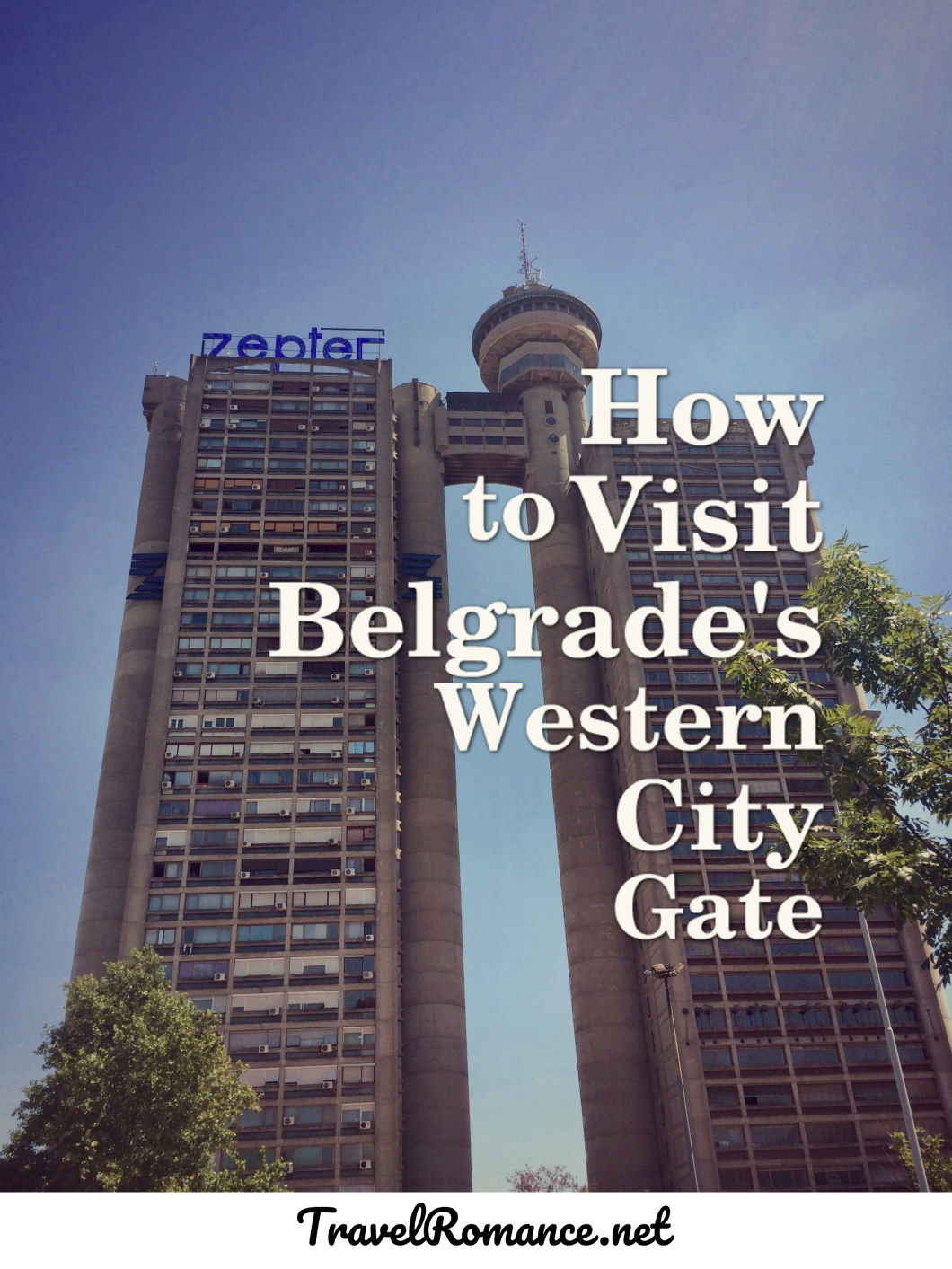 How to Visit Belgrade's Western City Gate